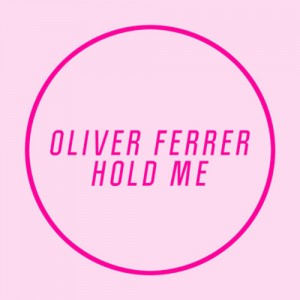Oliver Ferrer - Hold Me (Free Download)